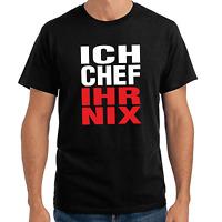 Ich Chef ihr nix Arbeit Sprüche Geschenk Lustig Spaß Comedy Fun Spruch T-Shirt