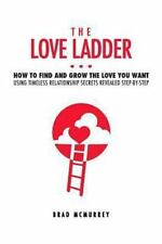 The Love Ladder : How to Find and Grow the Love You Want Using Timeless...