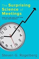 Surprising Science of Meetings : How You Can Lead Your Team to Peak Performan...