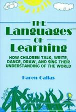 The Languages of Learning: How Children Talk, Write, Dance, Draw, and Sing Their