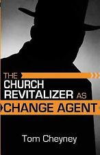 The Church Revitalizer As Change Agent by Tom Cheyney (2016, Paperback)
