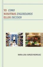 Yo Como Nosotros Engordamos Ellos Deciden by María Burgos Rodríguez (2015,...