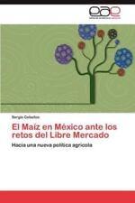El Maiz En Mexico Ante Los Retos del Libre Mercado (Paperback or Softback)
