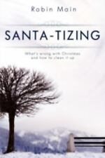 Santa-Tizing : What's Wrong with Christmas And How to Clean It Up by Robin...