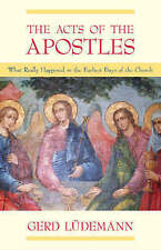 The Acts Of The Apostles: What Really Happened In The Earliest Days Of The Churc