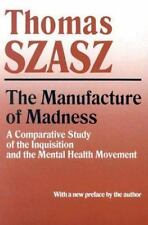 Manufacture of Madness: A Comparative Study of the Inquisition and the Mental H