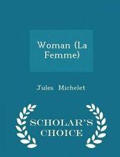 Woman (La Femme) - Scholar's Choice Edition by Michelet, Jules -Paperback