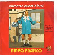 PIPPO FRANCO - AMMAZZA QUANT'E' BRA' - EX/EX-