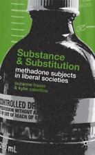 Substance and Substitution : Methadone Subjects in Liberal Societies by Kylie...