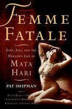 Femme Fatale : Love, Lies, and the Unknown Life of Mata Hari by Pat Shipman...