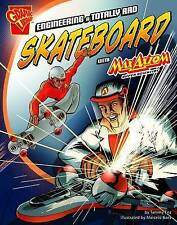 Enginerering a Totally Rad Skateboard (Graphic Science and Engineering-ExLibrary