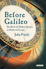 Before Galileo: The Birth of Modern Science in Medieval Europe by John Freely