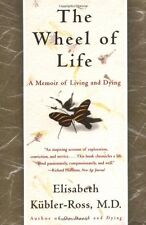 The Wheel of Life: A Memoir of Living and Dying by Elisabeth Kubler-Ross