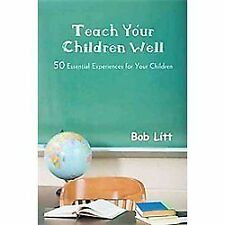 Teach Your Children Well : 50 Essential Experiences for Your Children by Bob...