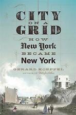 Ciudad en una cuadrícula: cómo se convirtió en Nueva York NUEVA YORK Por Gerard Koeppel (de Bolsillo, 2017)