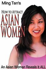 How to Attract Asian Women : An Asian Woman Reveals It All (2002, Paperback)