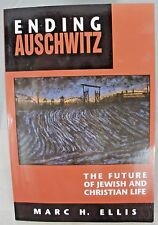 Ending Auschwitz: The Future of Jewish and Christian Life by Marc H. Ellis 1994