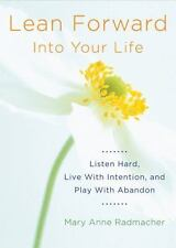 New, Lean Forward Into Your Life: Listen Hard, Live With Intention, and Play Wit