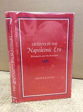 DETENTE IN THE NAPOLEONIC ERA By Hugh Ragsdale - 1980