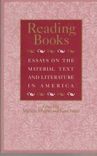 Studies in Print Culture and the History of the Book: Reading Books : Essays on