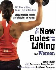 The New Rules of Lifting for Women : Lift Like a Man, Look Like a Goddess by...