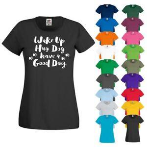 WAKE UP HUG DOG GOOD DAY Pets Animals Cute Slogan Paws Womens Ladies T Shirt Top