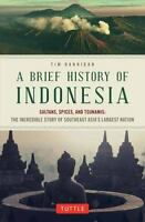 A Brief History of Indonesia: Sultans, Spices, and Tsunamis: The Incredible Sto