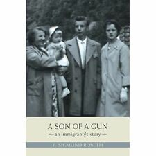 A Son of A Gun : An Immigrant's Story by Sigmund Roseth (2007, Paperback)
