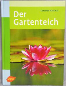 Der Gartenteich Wasserwelt Miniwassergarten bis Schwimmteich Dorothee Waechter
