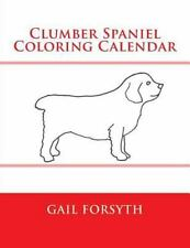Clumber Spaniel Coloring Calendar by Gail Forsyth (2014, Paperback)