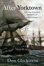 After Yorktown: The Final Struggle for American Independence by Don Glickstein