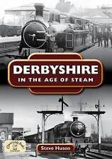 Derbyshire in the Age of Steam by Steve Huson (Paperback, 2009)