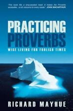 Practicing Proverbs: Wise Living for Foolish Times, Richard Mayhue, Good Book