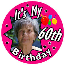 IT'S MY 60TH BIRTHDAY BADGE (FEMALE) - BIG PERSONALISED BADGE, PHOTO, ANY AGE