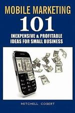 Mobile Marketing: 101 Inexpensive and Profitable Ideas for Small Business by...