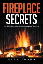 Fireplace Secrets : A Problem-Solving Manual for Fireplaces and Chimneys by...
