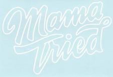 Mama Tried Funny Car Truck Suv vinyl sticker decal