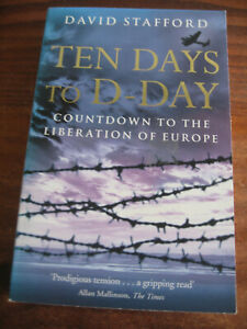 TEN DAYS TO D-DAY by DAVID STAFFORD COUNTDOWN TO LIBERATION OF EUROPE