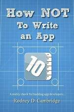 NEW How NOT To Write an App: A reality check for budding app developers...