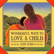 Wonderful Ways to Love a Child by Judy Ford (1997, Paperback)