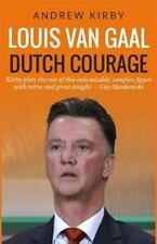 Louis Van Gaal: Dutch Courage by Andrew Kirby (2014, Paperback)