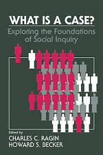 What Is a Case?: Exploring the Foundations of Social Inquiry by Ragin, Charles