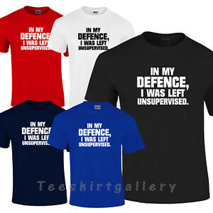 In My Defence I Was Left Unsupervised T-shirt Funny Humour Fun Mens Ladies Kids.
