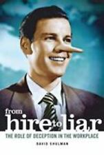 From Hire to Liar : The Role of Deception in the Workplace by David Shulman...