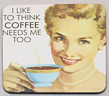 I LIKE TO THINK COFFEE NEEDS ME TOO Retro Coaster