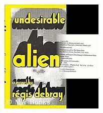 Undesirable Alien by Debray, Regis