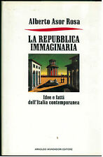 ASOR ROSA ALBERTO LA REPUBBLICA IMMAGINARIA MONDADORI 1988 I° EDIZ. FRECCE