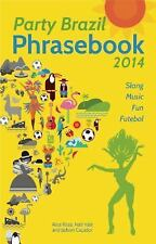 Party Brazil Phrasebook 2014 : Slang, Music, Fun and Futebol by Jadson...