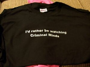 """""""I'D RATHER BE WATCHING CRIMINAL MINDS"""" QUALITY NEW T-SHIRT! FAST SHIPPING!"""