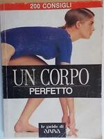Un corpo perfetto 200 consigliGiacconi anna guida manuale bellezza c nuovo 85